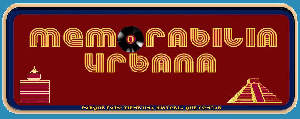 MEMORABILIA URBANA VISITA NUESTRA PÁGINA www.memorabiliaurbana.com