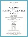Le Jardin et la Maison Arabes au Maroc, Tome premier.