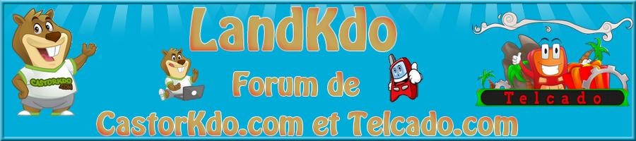 LandKdo Forum de Telcado.com et CastorKdo.com