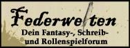 Federwelten - Fantasyforum, Schreibforum & RPG-Forum