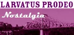 Larvatus Prodeo Nostalgia